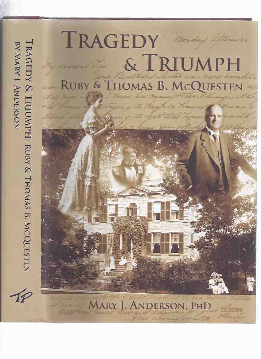 Image for Tragedy and Triumph:  Ruby and Thomas B McQuesten -by Mary J Anderson, a Signed Copy  ( Whitehern, Hamilton, Ontario )( Local History )( Baker )