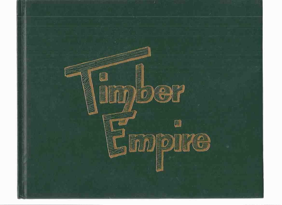 Image for TIMBER EMPIRE:  The Exploits of the Entrepreneurial Boyds -by Grace Barker -a Signed Copy ( Kawartha Lakes / Trent / Bobcaygeon / Ontario / Logging / Loggers / Lumbermen )