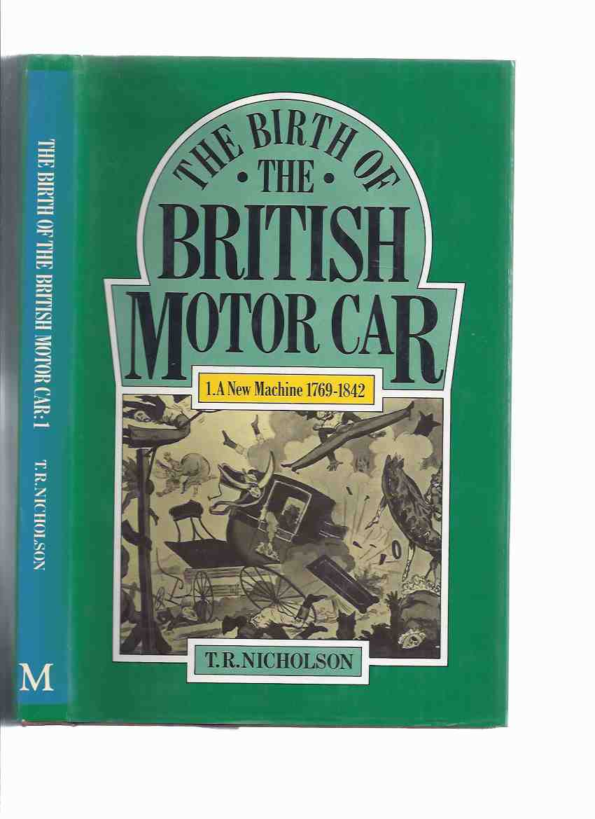 Image for The Birth of the British Motor Car:  A New Machine, 1769 - 1842 -Volume I ( Automobile History / Motorcar / Book 1 / One )