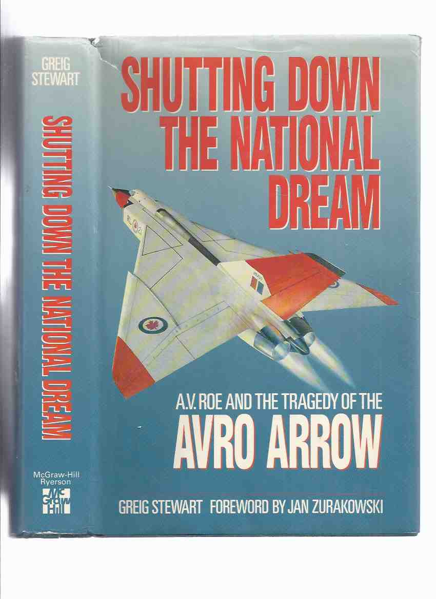 Image for Shutting Down the National Dream:  A V Roe and the Tragedy of the AVRO ARROW ---by Greig Stewart (signed By Jim Floyd, an AVRO Engineer )