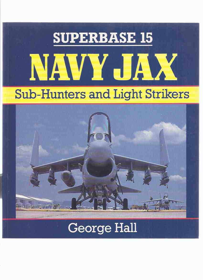 Image for NAVY JAX:  Sub-Hunters and Light Strikers / Osprey SUPERBASE Series 15 ( NAS / Naval Air Station Jacksonville / Cecil Field / Mayport )( SubHunters )