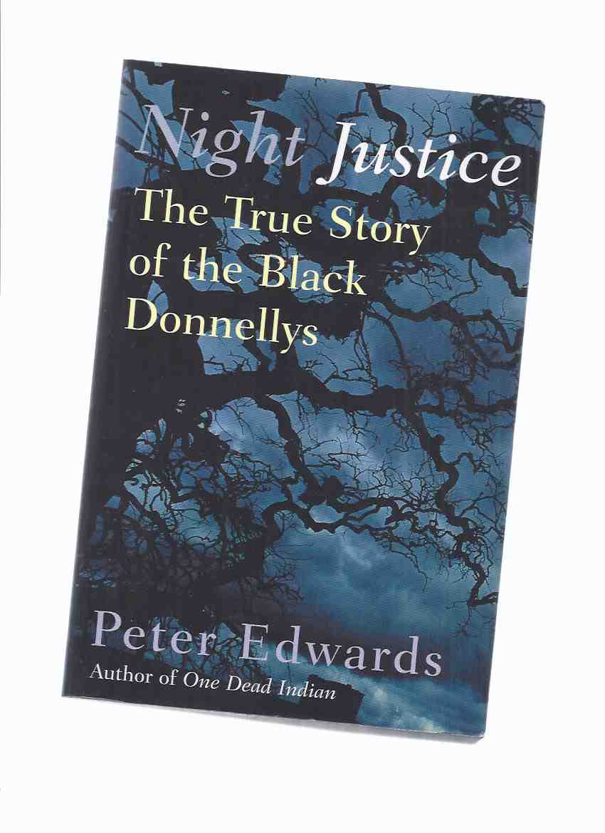 Image for Night Justice:  The True Story of the Black Donnellys ---by Peter Edwards ( Lucan / London, Ontario history)