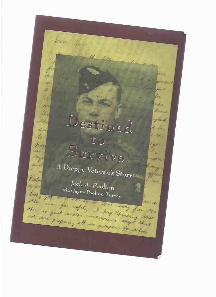 Image for Destined to Survive:  A Dieppe Veteran's Story -by Jack A Poolton -a Signed Copy ( WWII / World War II POW / Prisoner-of-War memoir)