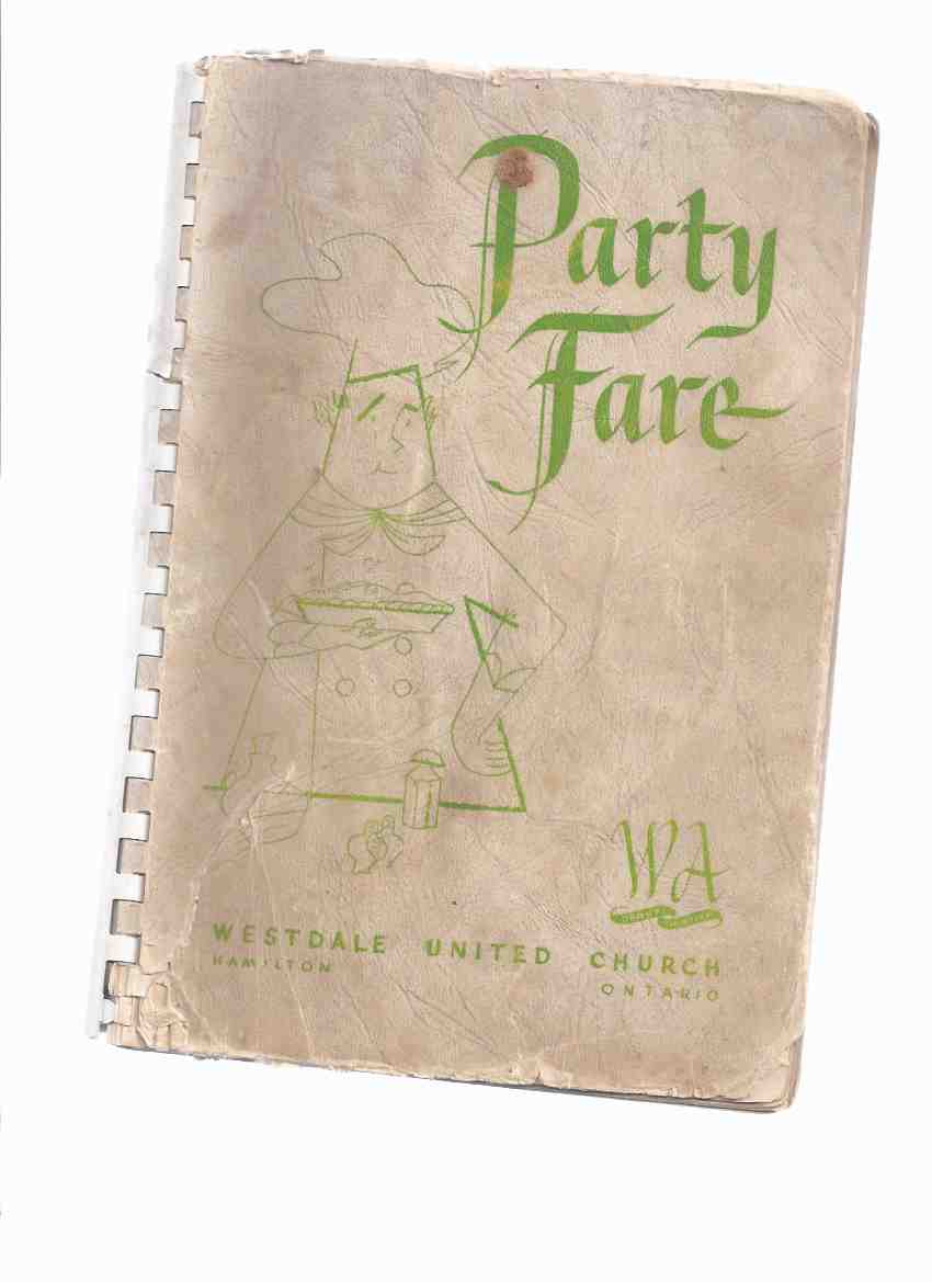 Image for Party Fare:  Group 13, Westdale United Church WA [ Woman's Association ), Hamilton, Ontario  ( Cookbook / Cook Book / Recipes )