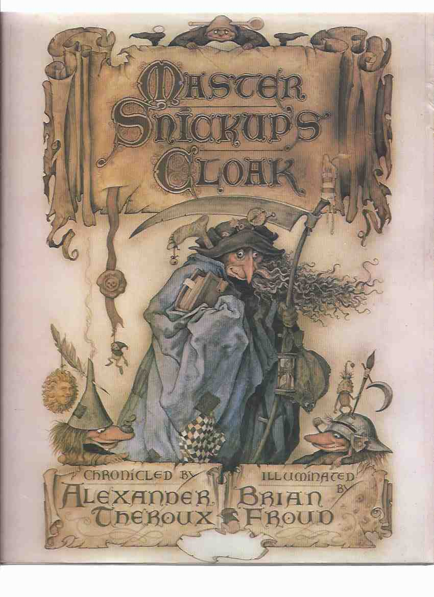 Image for Master Snickup's Cloak ---by Alexander Theroux ---Illustrated / Illustrations by Brian Froud