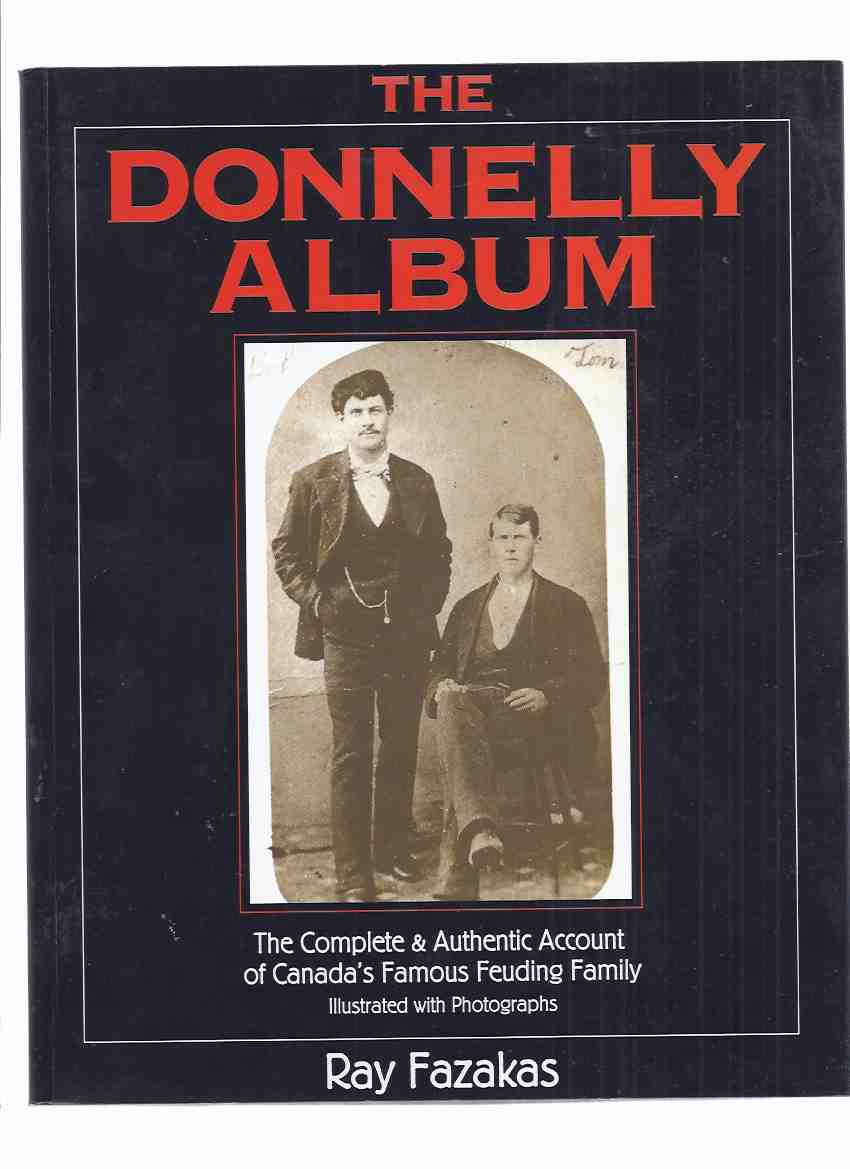 Image for The Donnelly Album:  The Complete & Authentic Account Illustrated with Photographs of Canada's Famous Feuding Family ( The Black Donnellys / Lucan, Ontario )