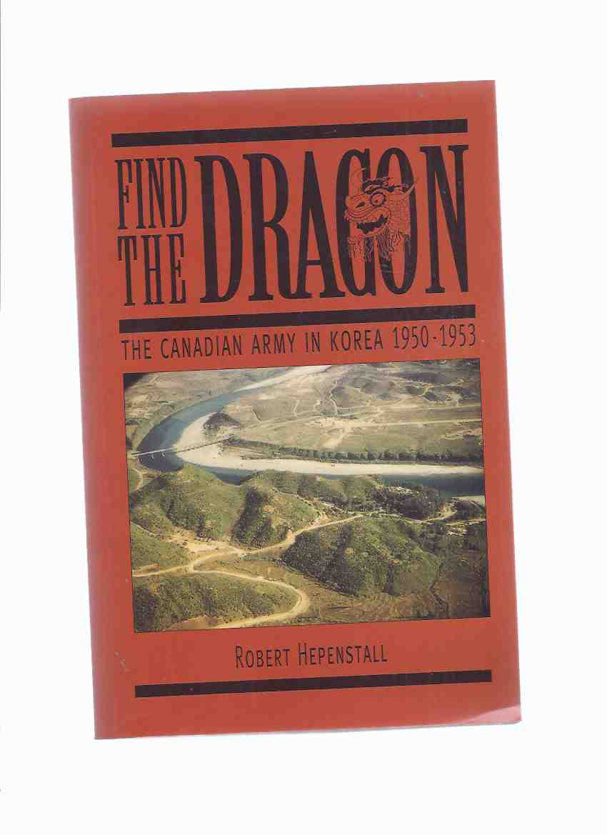Image for Find the Dragon:  The Canadian Army in Korea 1950 - 1953 ---by Robert Hepenstall ---a Signed Copy  ( Korean War )