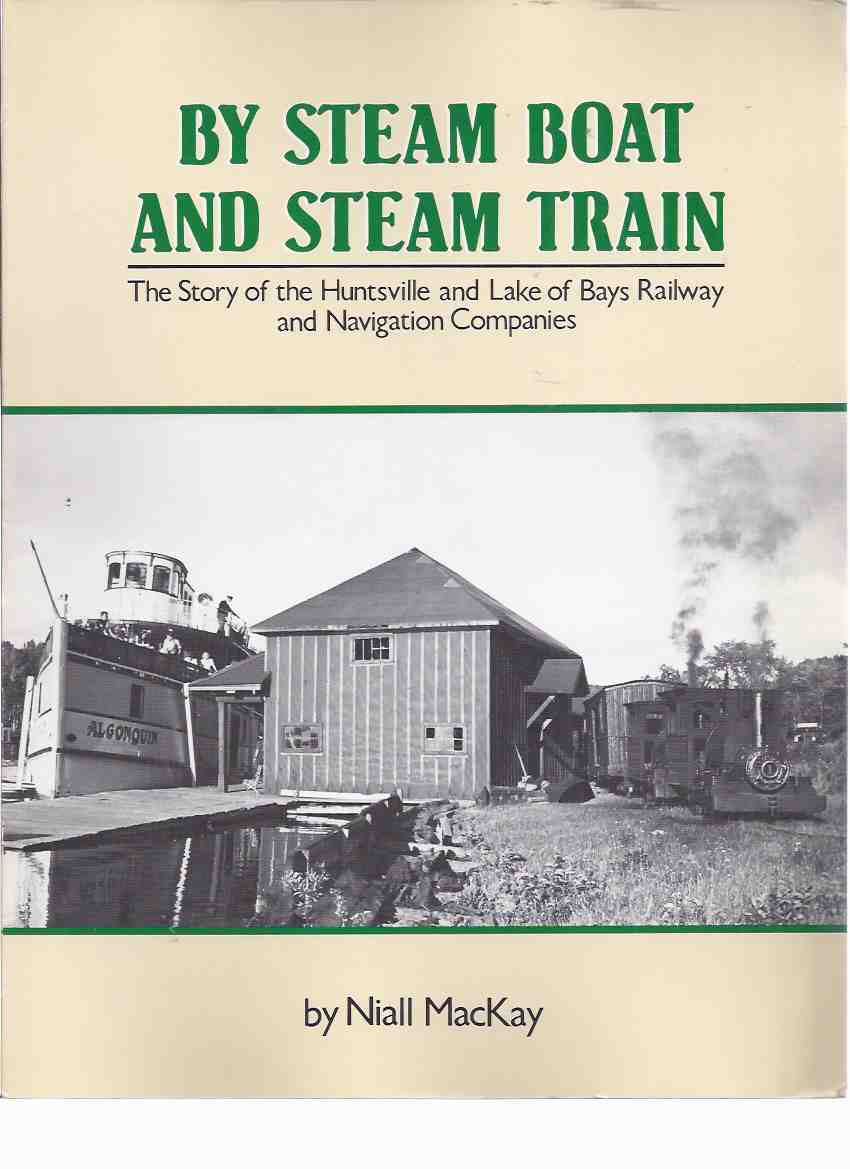 Image for By Steam Boat and Steam Train:  The Story of the Huntsville and Lake of Bays Railway and Navigation Company - a Signed Copy  ( Ontario Local / Rail history )( Steamboat )