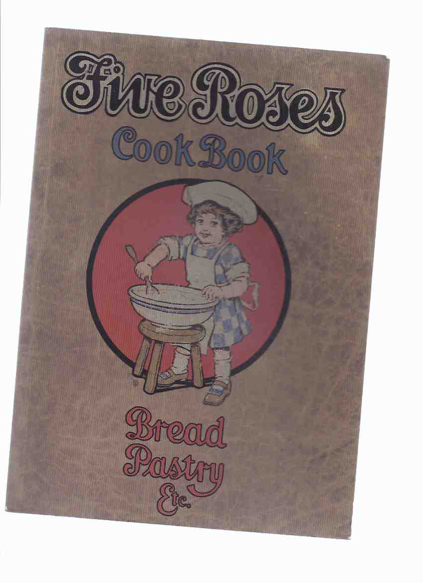 Image for Five Roses Cook Book Being a Manual of Good Recipes, Useful Notes on the Various Classes of Good Things to Eat ---Bread Pastry Etc. --- Facsimile of the 1915 Edition ( Cookbook )