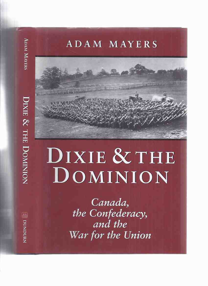 Image for Dixie and the Dominion:  Canada, the confederacy and the War for the Union  (includes a chapter on  John Wilkes Booth )