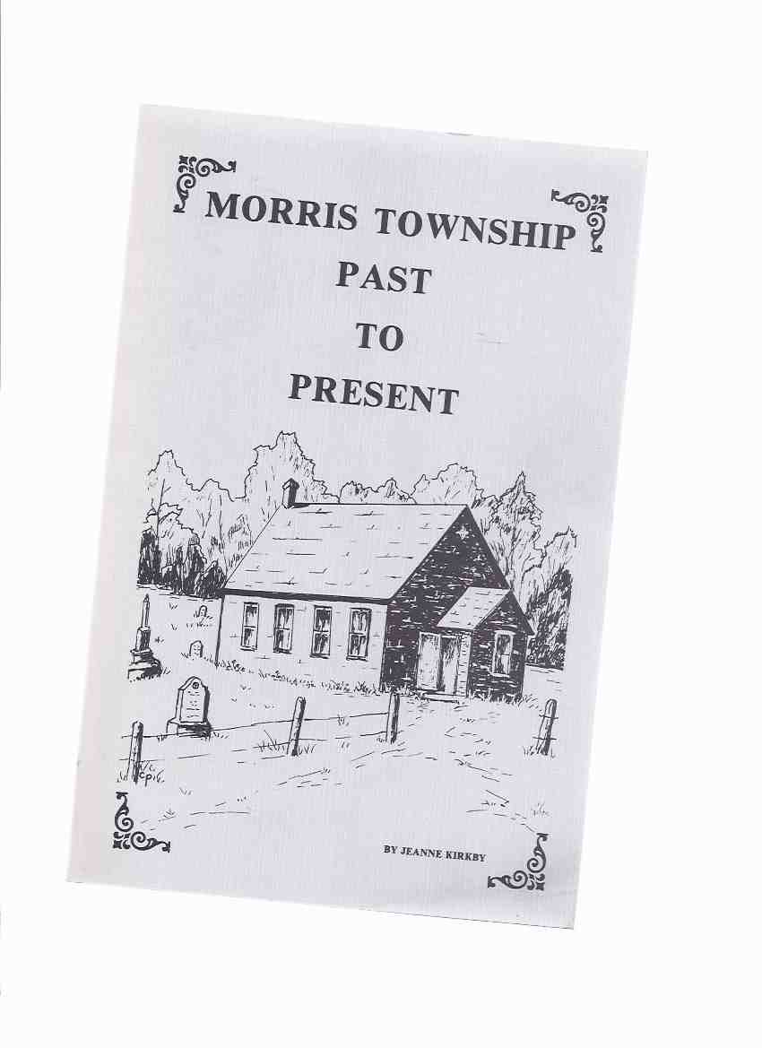 Image for Morris Township: Past to Present -by Jeanne Kirkby ( Ontario Local History / Huron County )