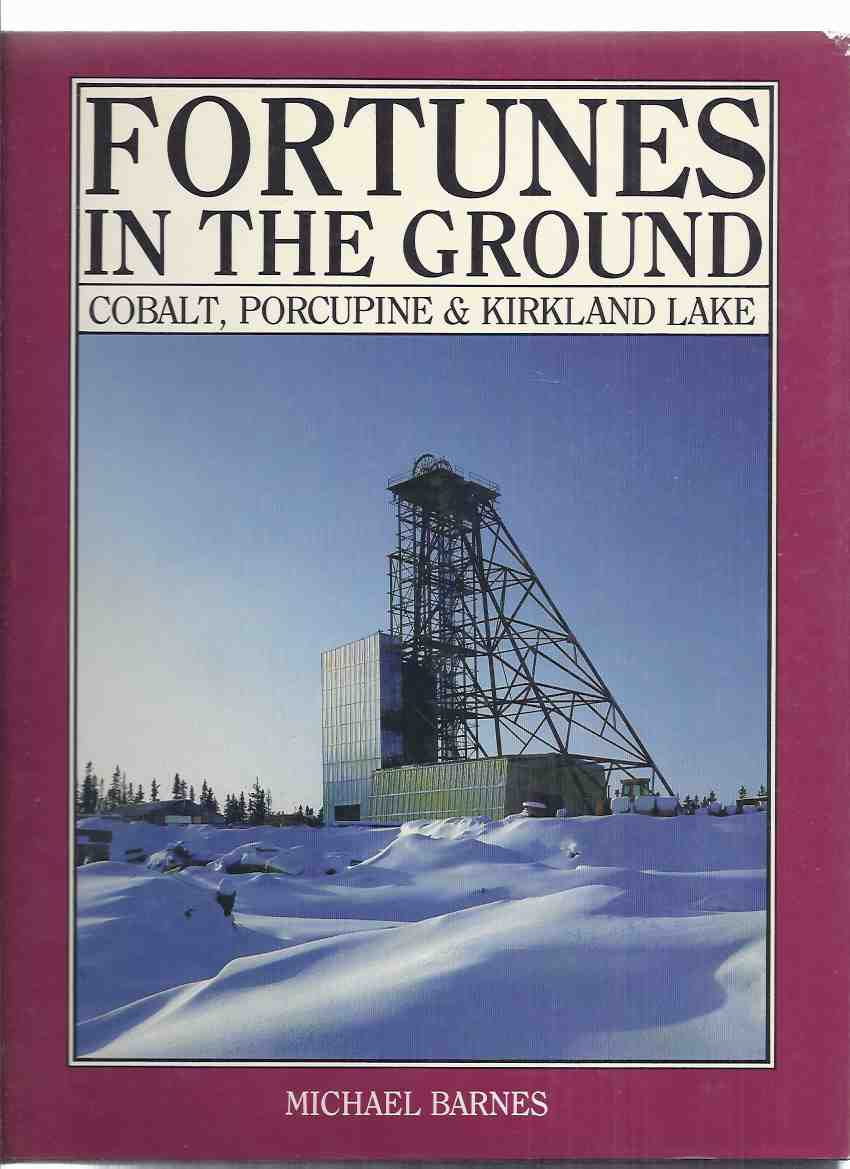 Image for Fortunes in the Ground:  Cobalt, Porcupine and Kirkland Lake ---by Michael Barnes -a Signed Copy ( Ontario Mining History / Gold and Silver Mines )