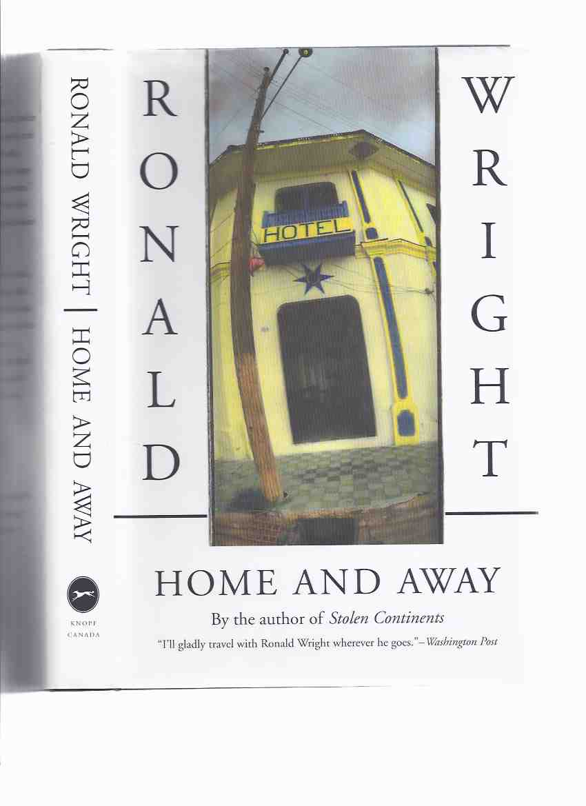Image for Home and Away ---by Ronald Wright -a Signed Copy  ( Travel Writing / Essays )