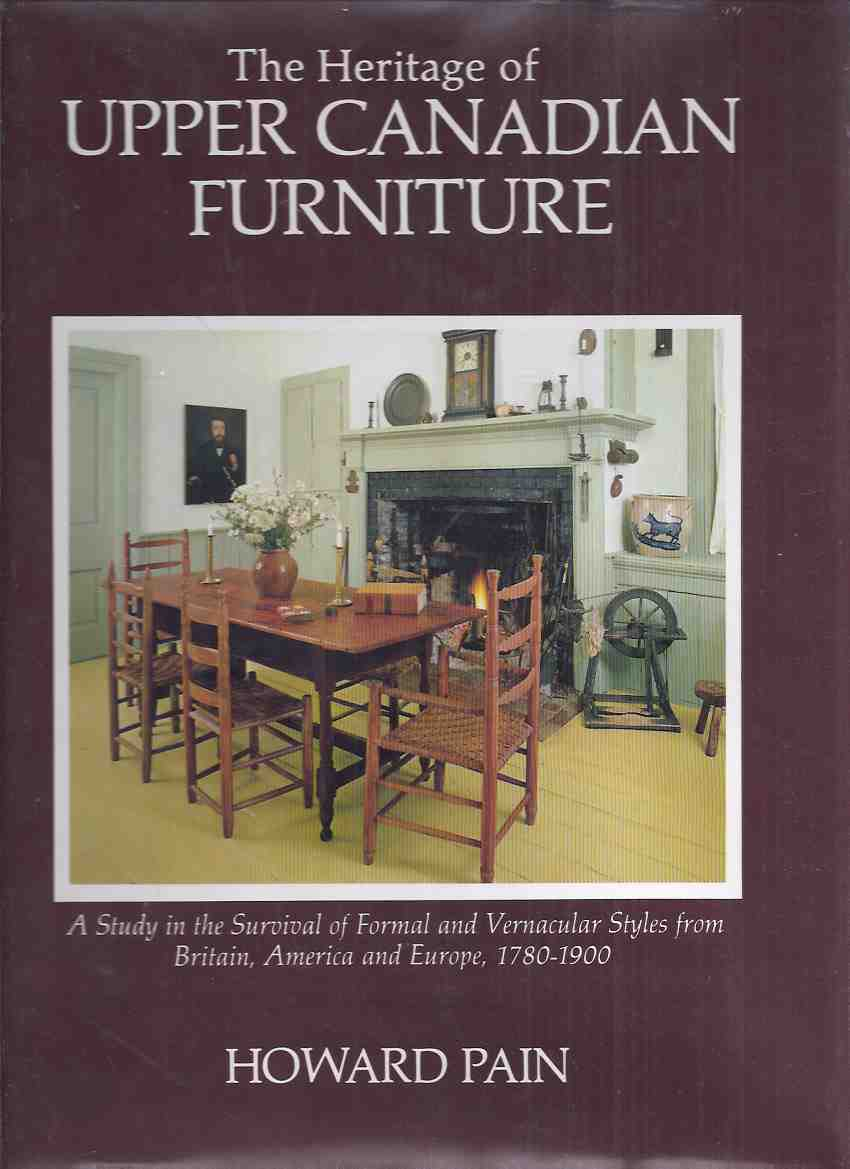Image for The Heritage of Upper  Canadian Furniture:  A Study in the Survival of Formal & Vernacular Styles from Britain, America & Europe, 1780 - 1900
