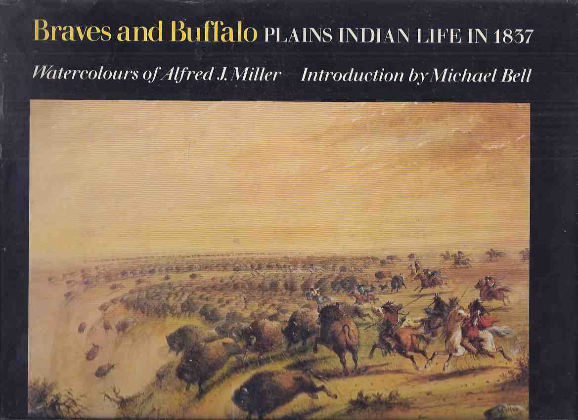 Image for Braves and Buffalo:  Plains Indian Life in 1837 - Water-Colours of Alfred J. Miller with Descriptive Notes by the Artist / Public Archives of Canada Series ( Watercolors / Watercolours )( Art / Artist - Native Culture )