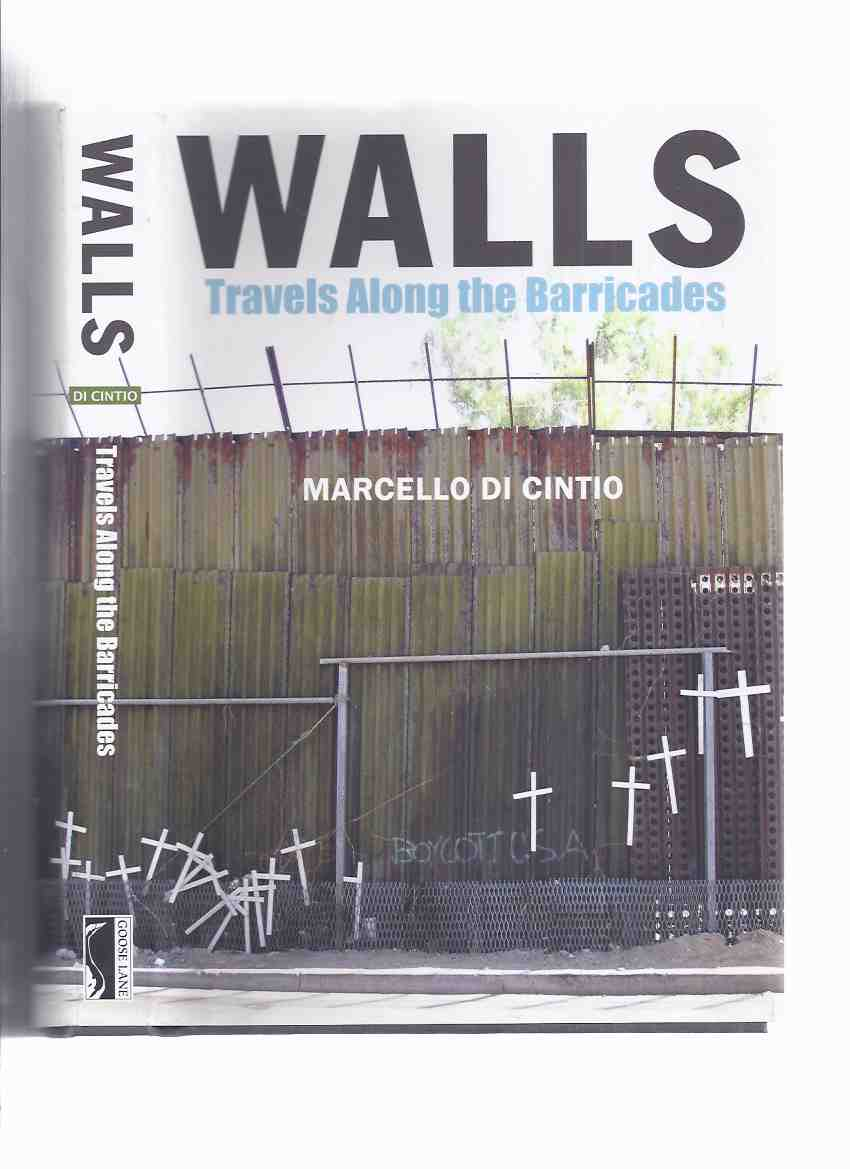 Image for WALLS:  Travels Along the Barricades ---by Marcello Di Cintio -a Signed Copy ( West Bank / Ceuta / Melilla; Western Sahara; Indo-Bangladesh Fence; Nicosia / Lefkosa; US - Mexico Border; Belfast; The l'Acadie Fence, Montreal )