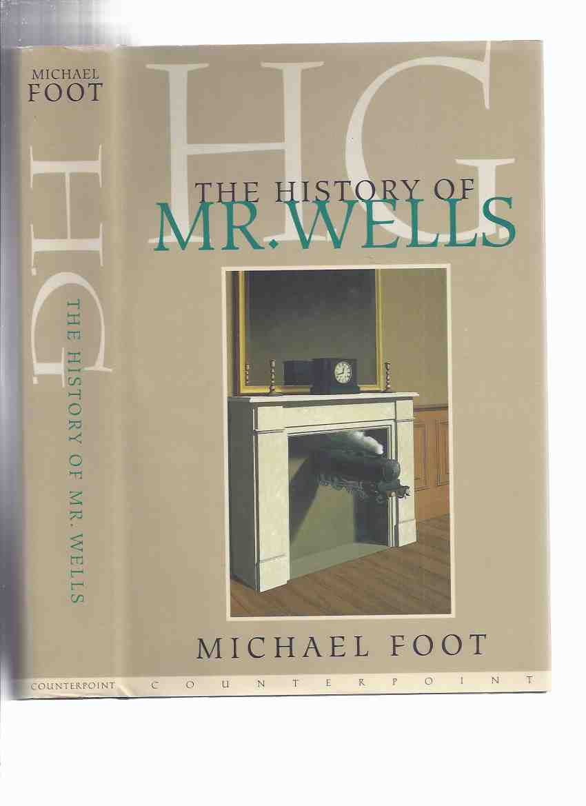 Image for H.G.:  The History of Mr Wells ---by Michael Foot ( Herbert George Wells Biography )