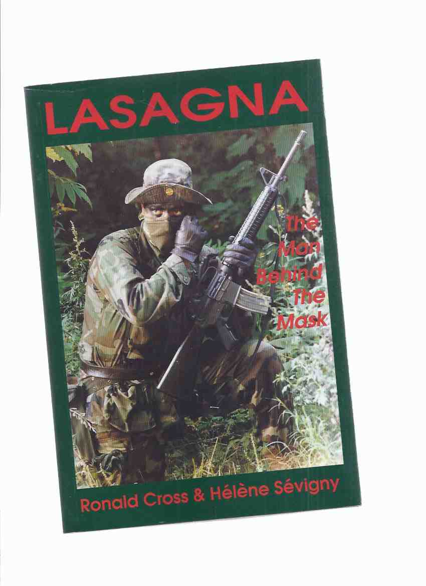 Image for LASAGNA:  The Man Behind the Mask ---by Ronald Cross and Helene Sevigny ( Oka Crisis - Quebec / Mohawk Warriors First Nations / Standoff / Protest )