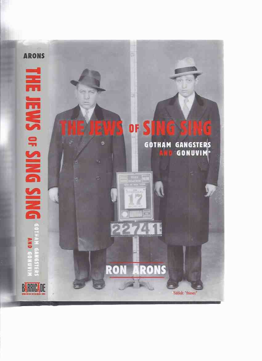 Image for The Jews of Sing Sing:  Gotham Gangsters and Gonuvim ( Yiddish for Thieves )( Jewish Prisoners / Sing Sing Prison )( True Crime / Criminals )