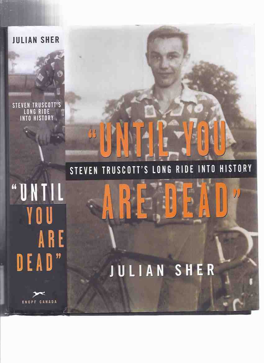 Image for Until you are Dead --- Steven Truscott's Long Ride Into History  ---by Julian Sher  ( SIGNED By STEVEN TRUSCOTT )