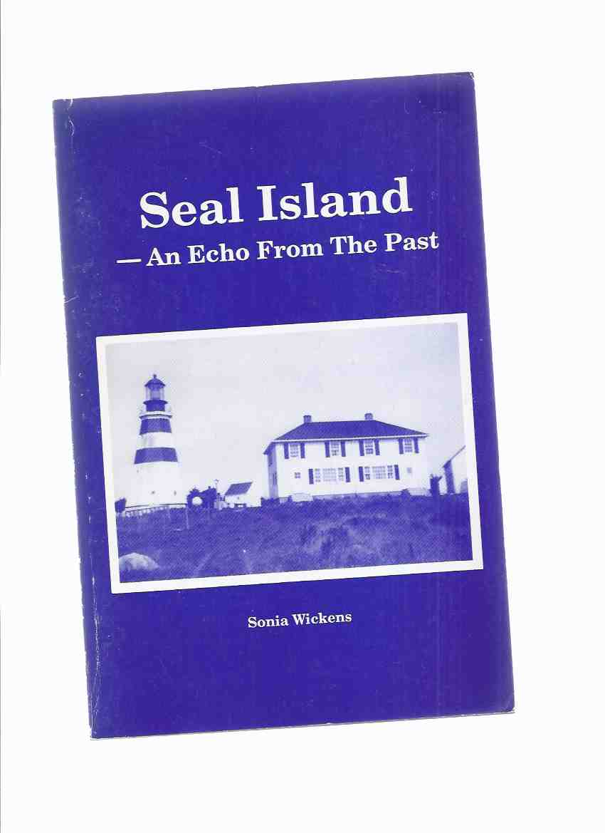 Image for Seal Island:  An Echo from the Past ---by Sonia Wickens  ( West of Cape Sable Island / Nova Scotia )(inc. Seal Island Lighthouse; Shipwrecks; Seal Island Church / Local Families / NS Local history )