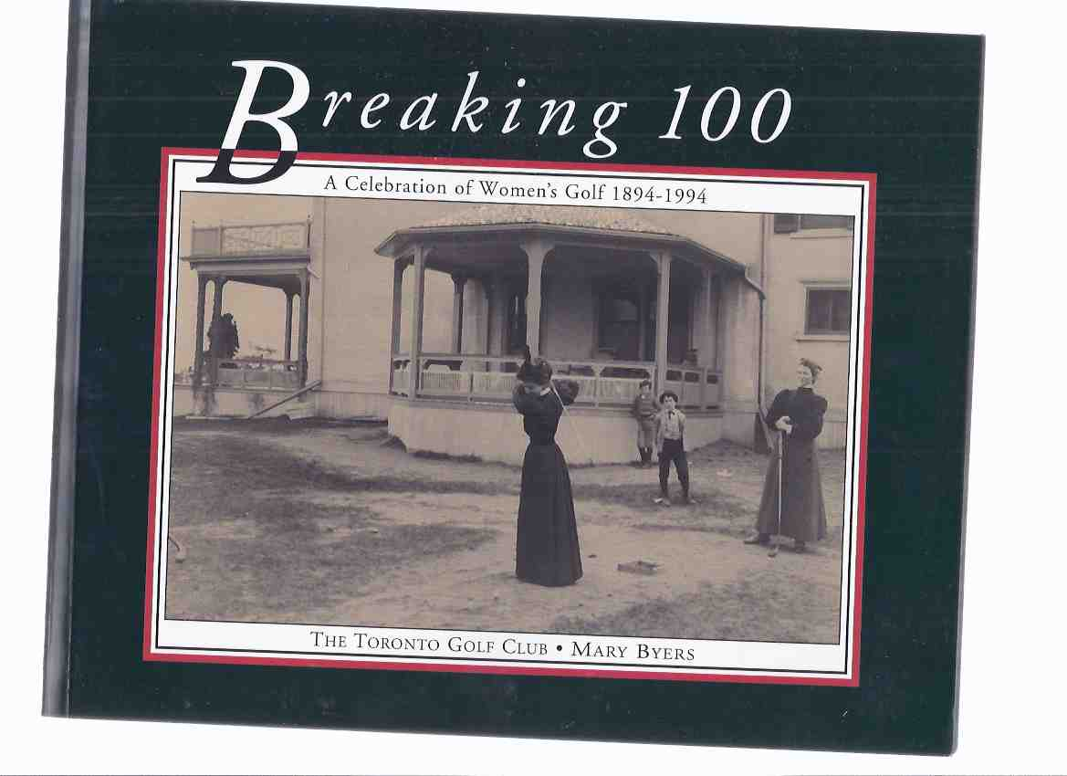 Image for BREAKING 100:  A Celebration of Women's Golf 1894 - 1994 -by Mary Byers / The Toronto Golf Club ( Centennial / Anniversary / One Hundred )