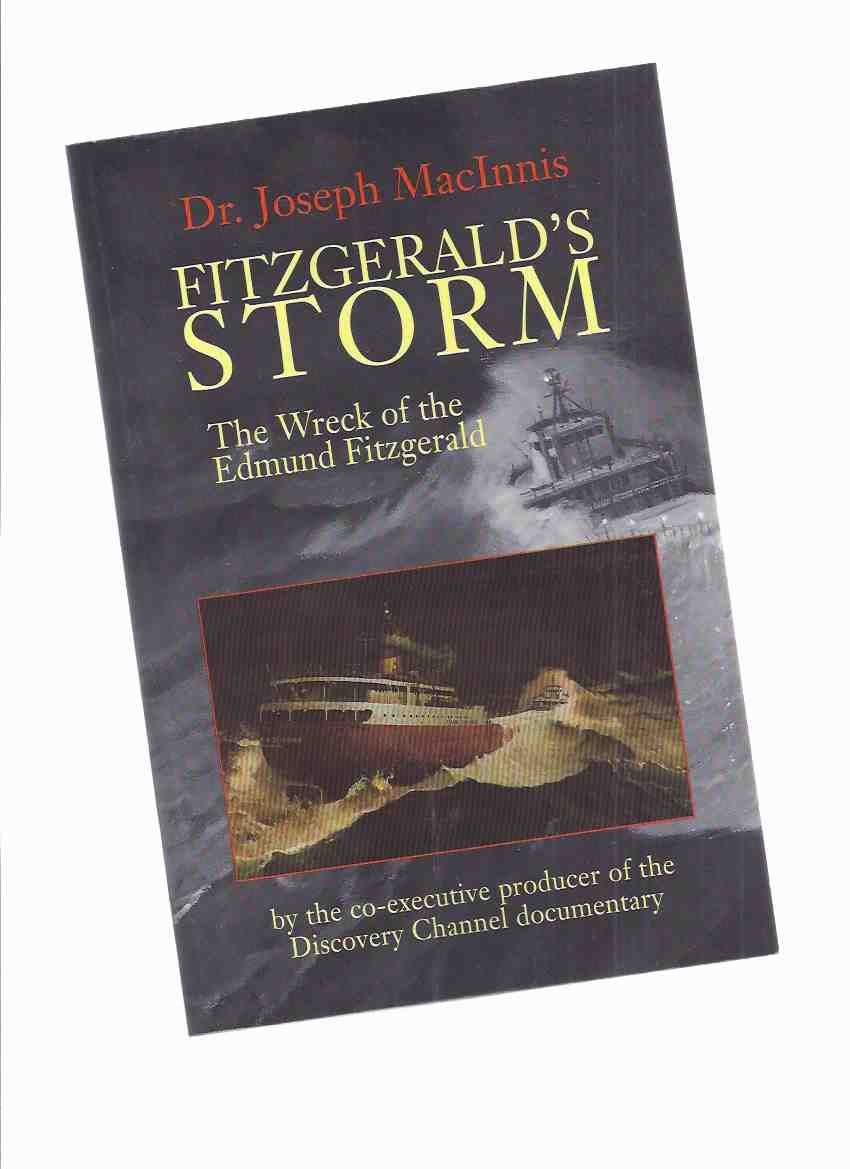 Fitzgerald's Storm:  The Wreck of the Edmund Fitzgerald ---by Dr Joseph MacInnis -a Signed Copy ( Great Lakes / Shipwreck )