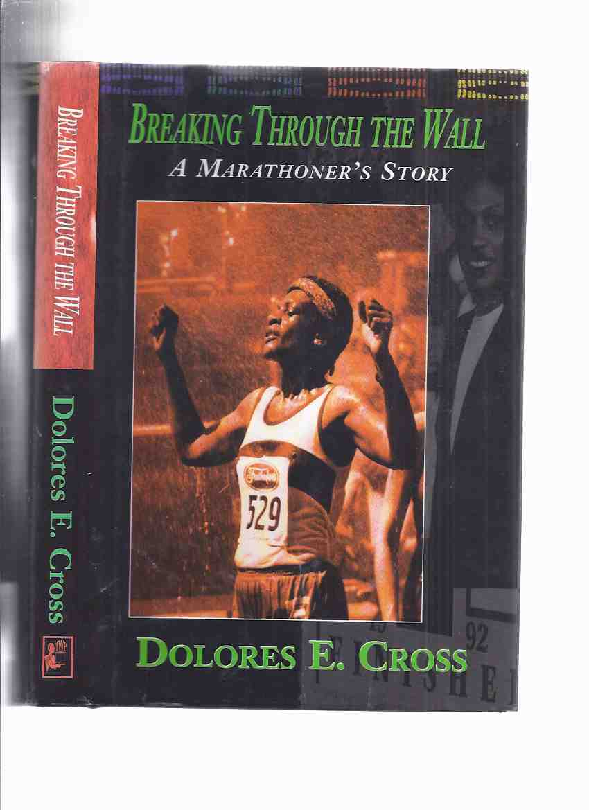 Image for Breaking Through the Wall:  A Marathoner's Story ---by Dolores E Cross -a Signed Copy