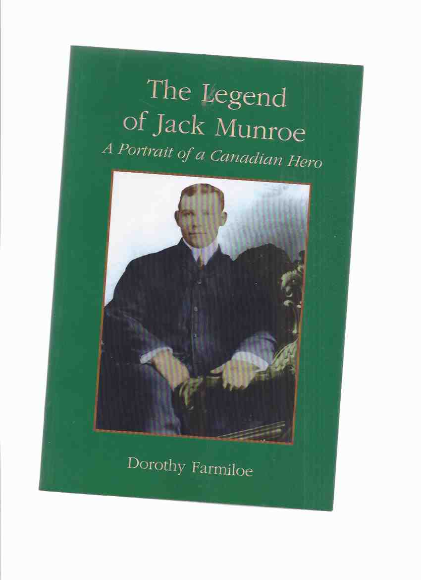 "Image for The Legend of Jack Munroe:  A Portrait of a Canadian Hero ---by Dorothy Farmiloe -a Signed Copy ( Timmins related / Porcupine, Ontario Fire of 1911 )( Princess Patricia's Regiment / Princess ""Pats"" related)(aka:  Canada's Forgotten Hero )"