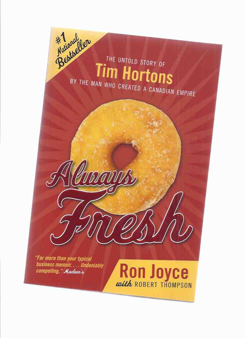 Image for Always Fresh:  The Untold Story of Tim Hortons By the Man Who Created a Canadian Empire -by Ron Joyce -a Signed Copy ( Tim Horton's Donuts Chain )