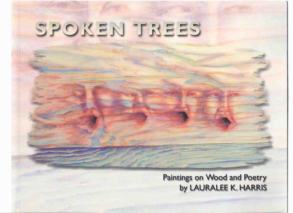 Image for Spoken Trees:  Paintings on Wood and Poetry -by Lauralee K Harris -a Signed Copy