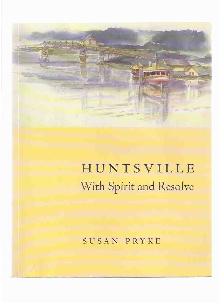 Image for Huntsville - With Spirit and Resolve:  Heritage Huntsville  ---by Susan Pryke -a Signed Copy ( Muskoka / Ontario Local History )