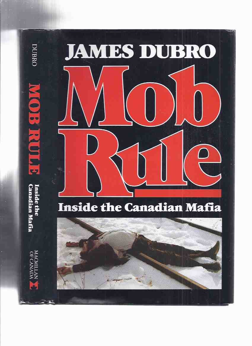 Image for Mob Rule:  Inside the Canadian Mafia ( Hamilton, Ontario / Rocco Perri / Johnny ' Pops ' Papalia / organized Crime / true Crime )