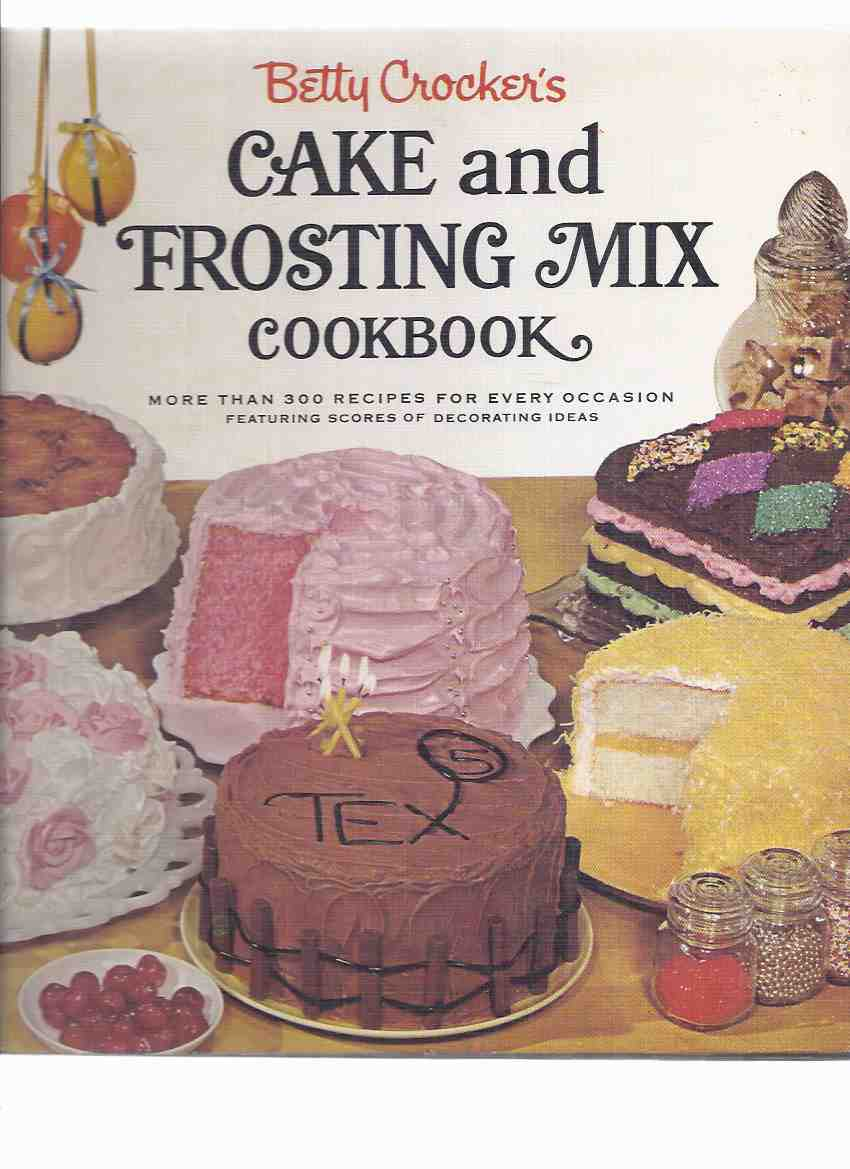 Image for Betty Crocker's Cake and Frosting Mix Cookbook, more Than 300 Recipes for Every Occasion Featuring Scores of Decorating Ideas -by Betty Crocker ( Cook Book )