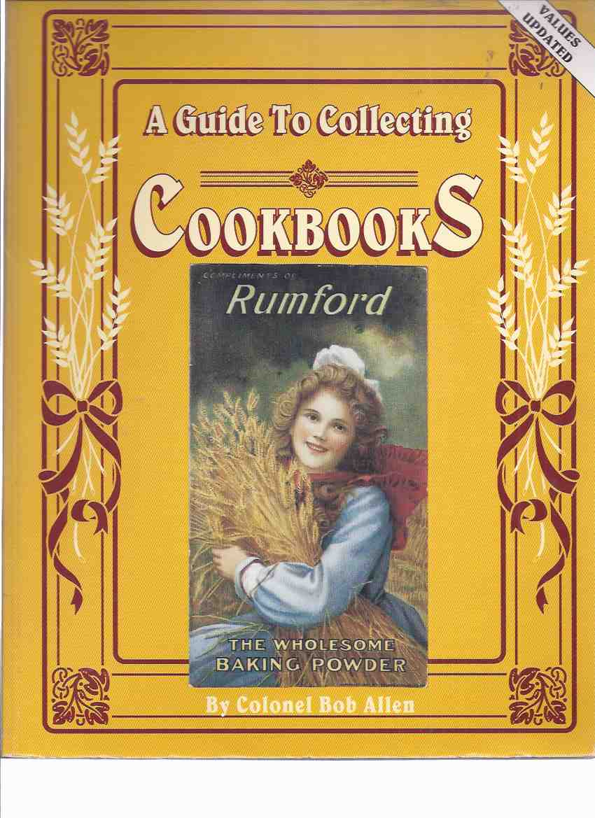 Image for A Guide to Collecting Cookbooks and Advertising Cook Books: A History of People, Companies and Cooking -by Colonel Bob Allen / Collector Books ( Reference / Bibliography )