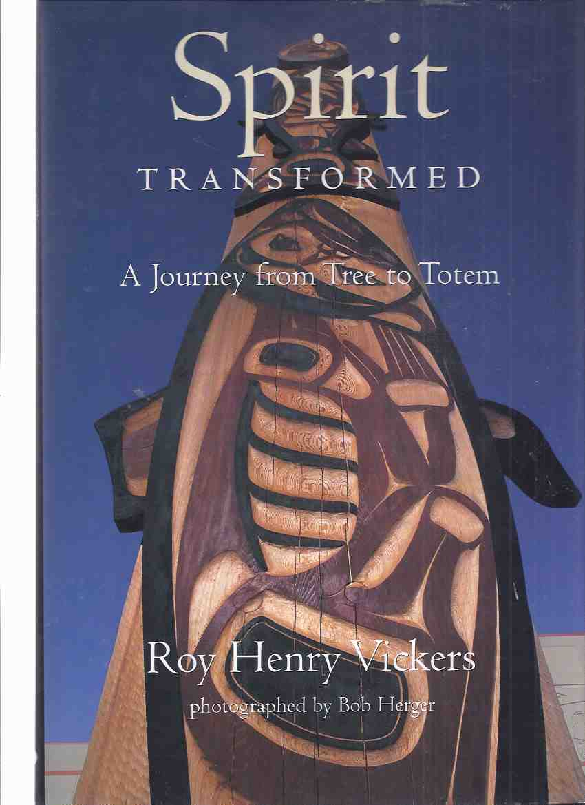 Image for Spirit Transformed:  A Journey From Tree to Totem  -by Roy Henry Vickers -a Signed Copy ( Salmon Totem Pole / Saanich Commonwealth Place )