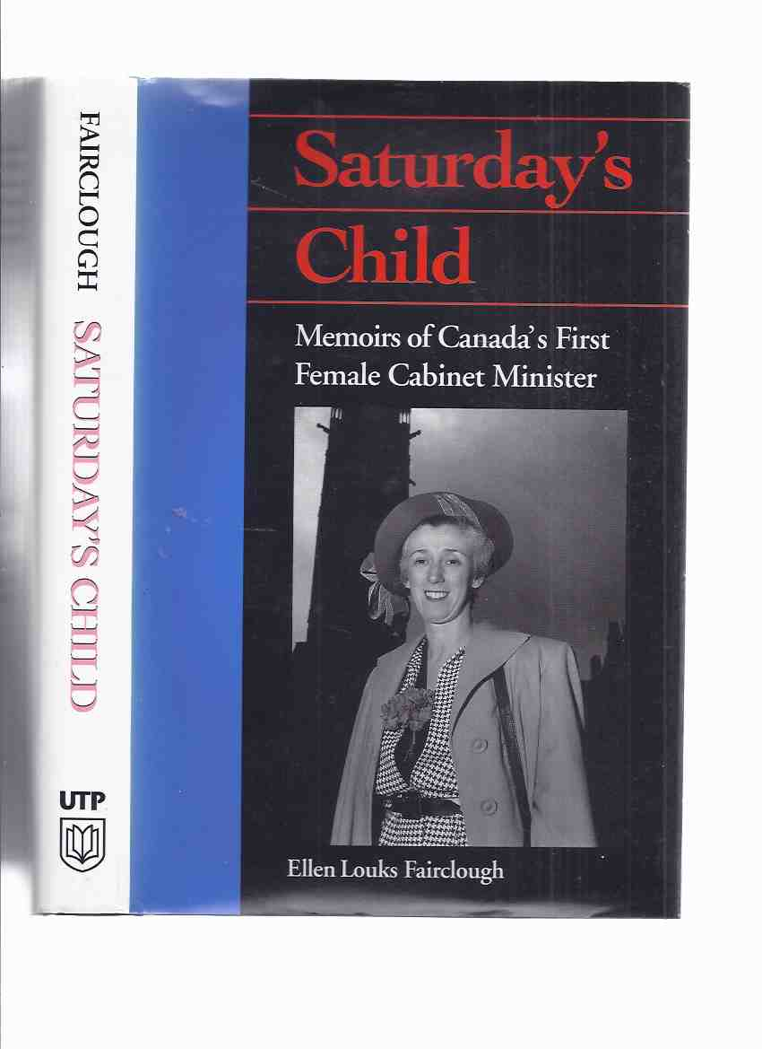 Image for Saturday's Child:  Memoirs of Canada's First Female Cabinet Minister ---by Ellen Fairclough -a Signed Copy ( Hamilton, Ontario related)
