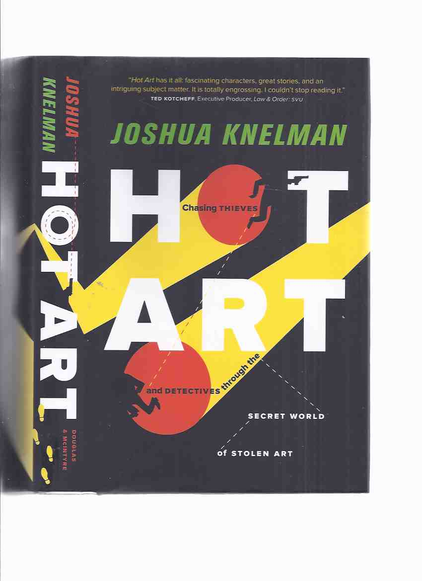 Image for HOT ART:  Chasing Thieves and Detectives Through the Secret World of Stolen Art -by Joshua Knelman -a Signed Copy
