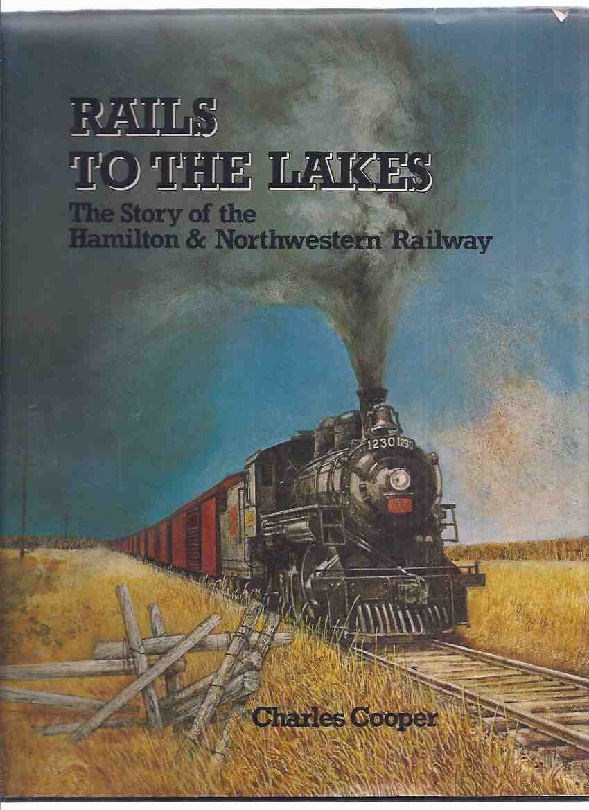 Image for Rails to the Lakes:  The Story of the Hamilton and NorthWestern Railway -by Charles Cooper -a Signed Copy / Boston Mills Press   ( Trains / Locomotives / Railroad / Ontario / H&NW )( North Western )