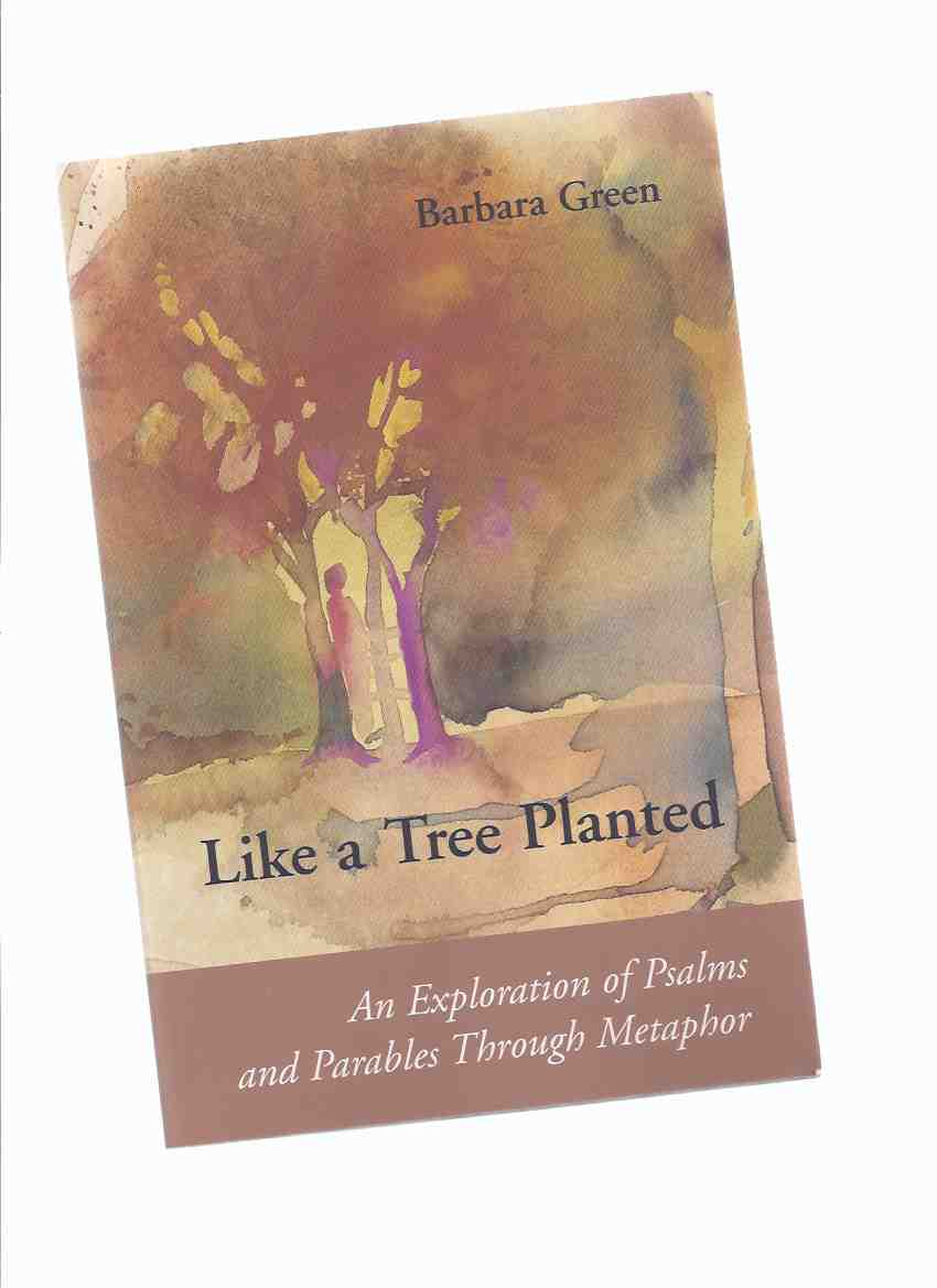 Image for Like a Tree Planted:  An Exploration of Psalms and Parables Through Metaphor ( Bible Study )