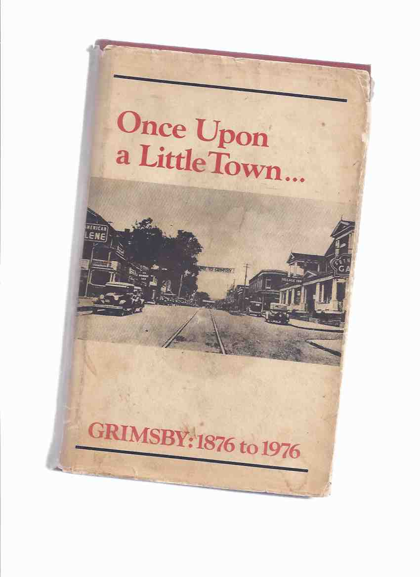 Image for Once Upon a Little Town --- Grimsby, 1876 to 1976:  Grimsby Historical Society  ( Ontario Local History )