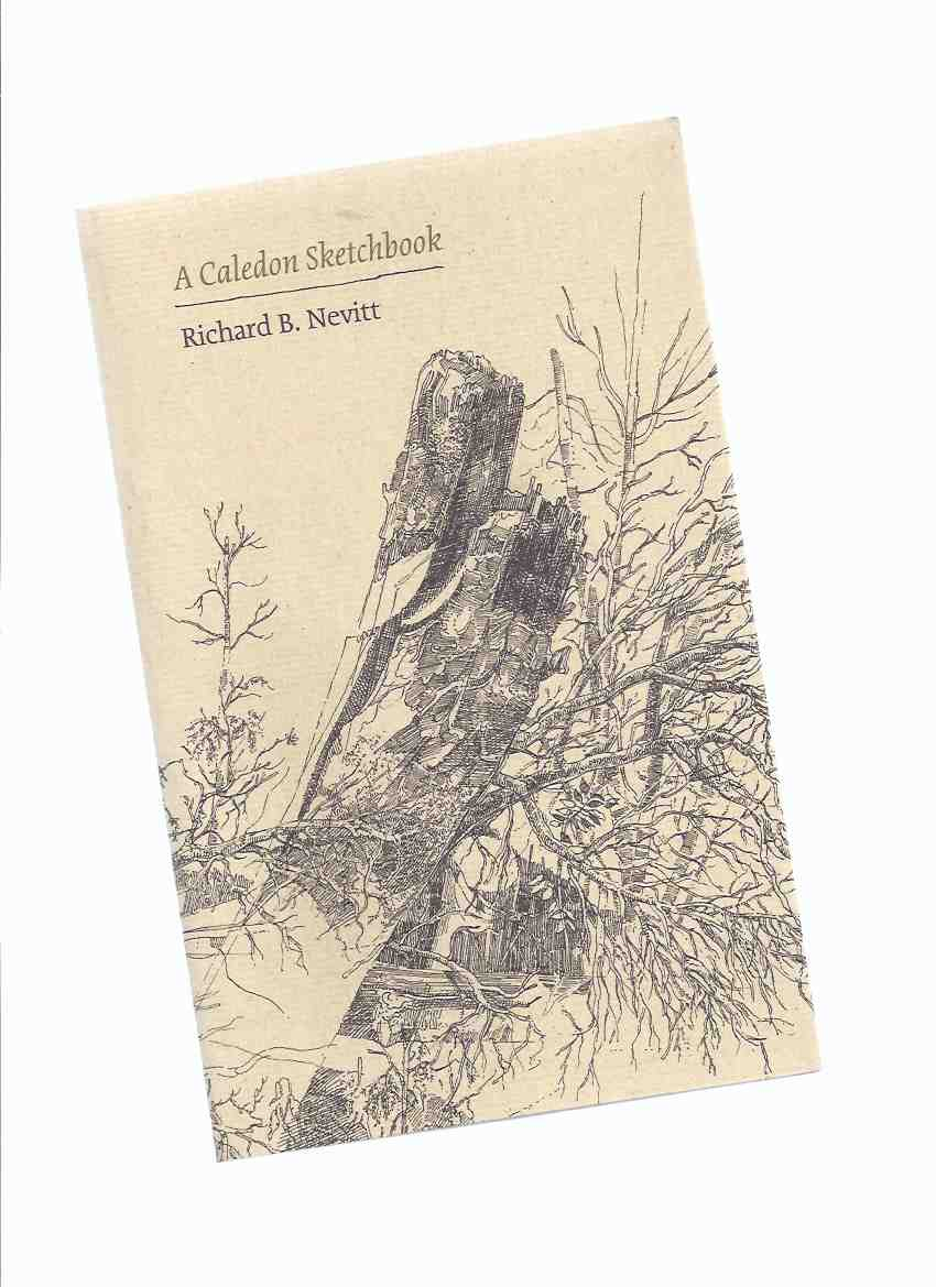 Image for A Caledon Sketchbook -by Richard B Nevitt -a Signed Copy / Porcupine's Quill ( Ontario )