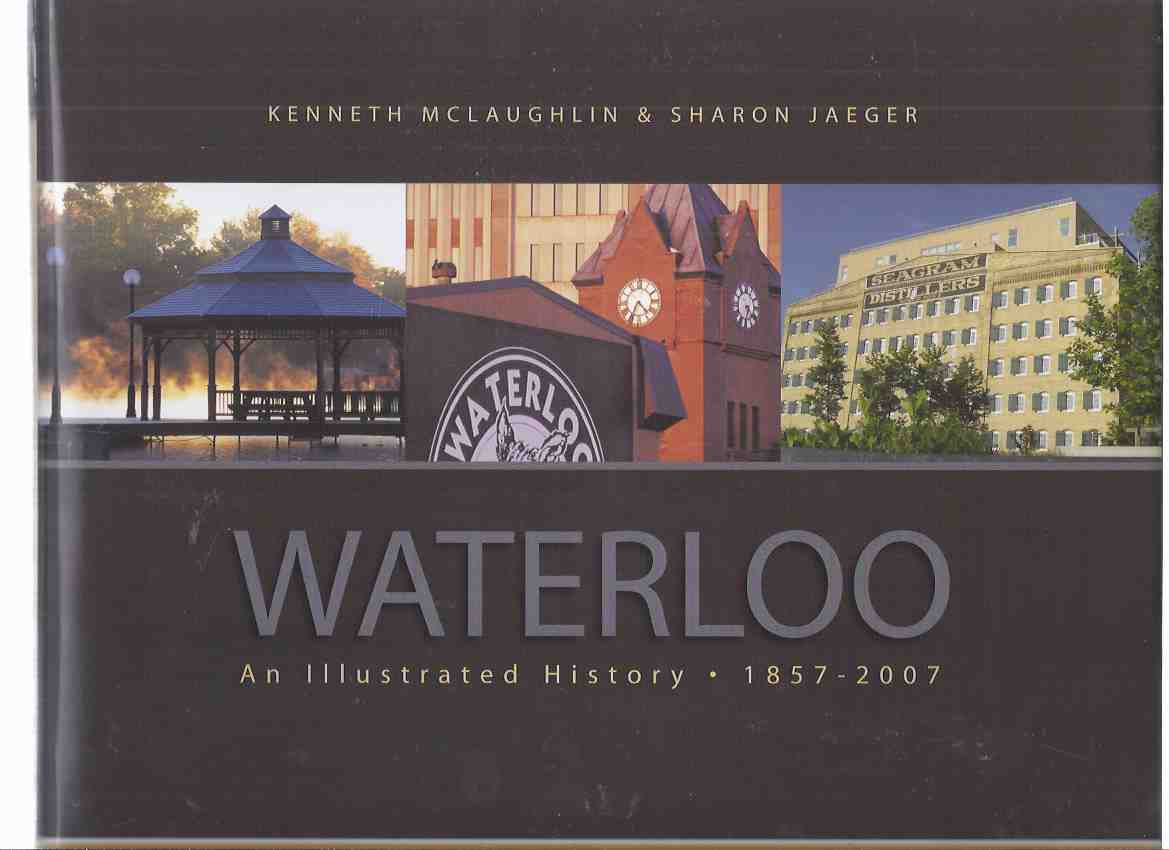 Image for Waterloo:  An Illustrated History, 1857 - 2007 ( Ontario Local History / Sesquicentennial / 150 Years / City )