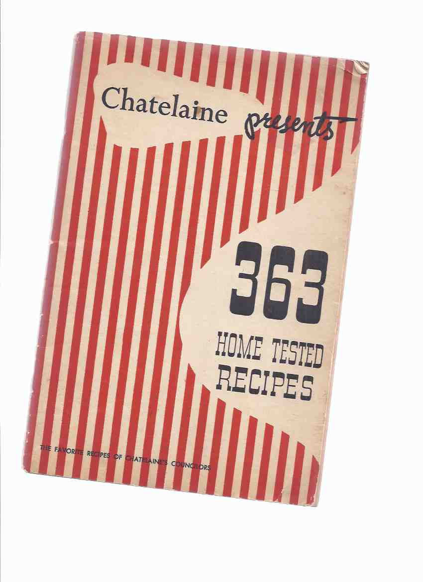 Image for CHATELAINE Presents 363 Home Tested Recipes:  The Favorite Recipes of Chatelaine's Councilors / Chatelaine, the Magazine for Canadian Women ( Chatelaine's Councilors Give You Their Family Favourites )( Cookbook / Cook Book )