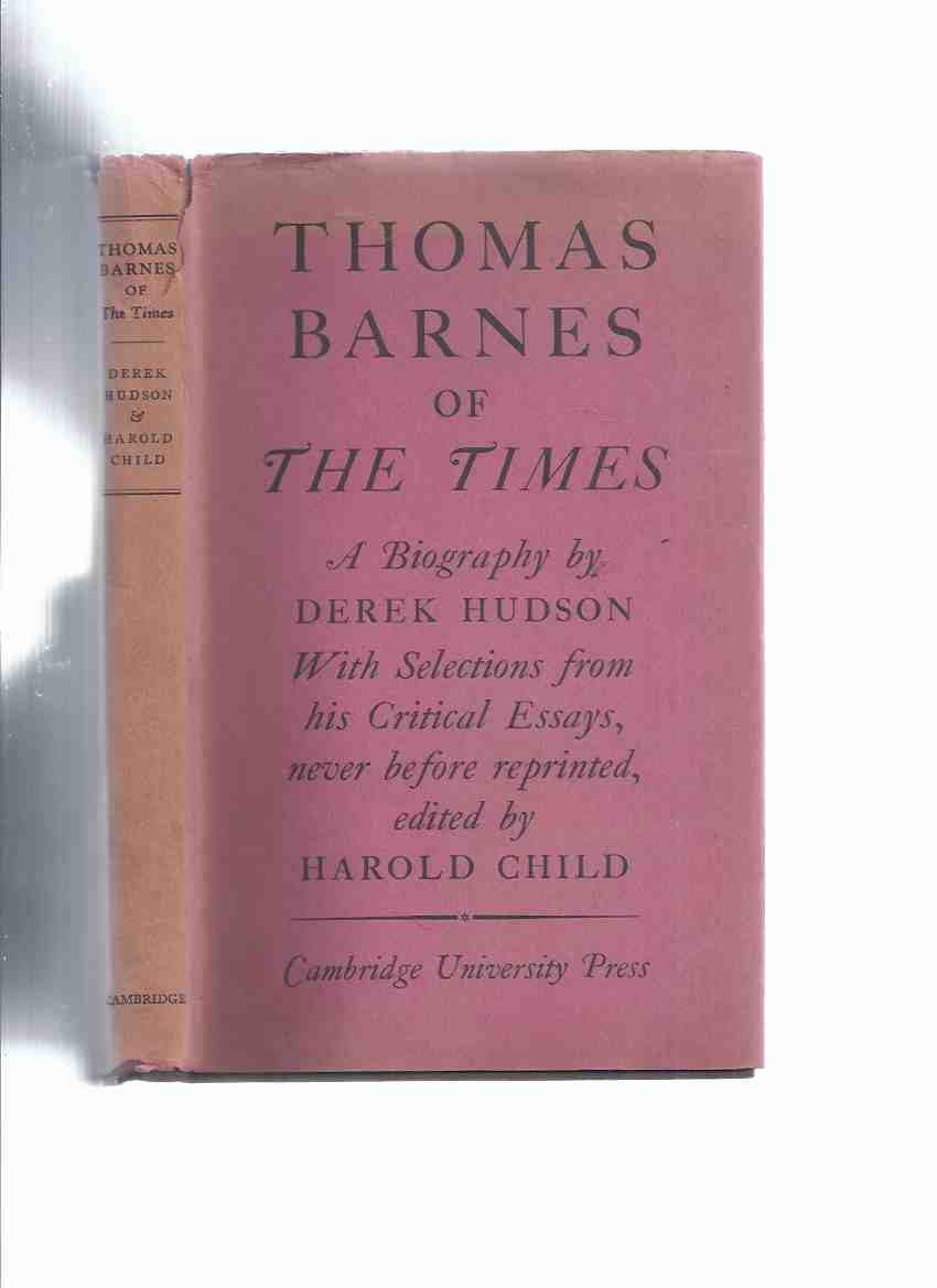 Image for Thomas Barnes of The Times: A Biography, With Selections from His Critical Essays. Never Before Reprinted ( The London Times )