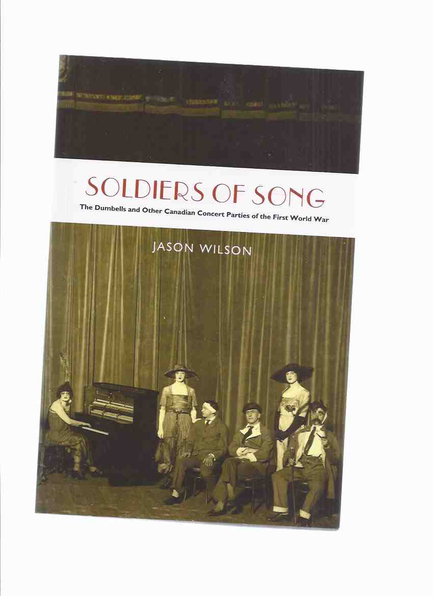 Image for Soldiers of Song:  The Dumbells and Other Canadian Concert Parties of the First World War -by Jason Wilson / Wilfrid Laurier University Press ( WWI )