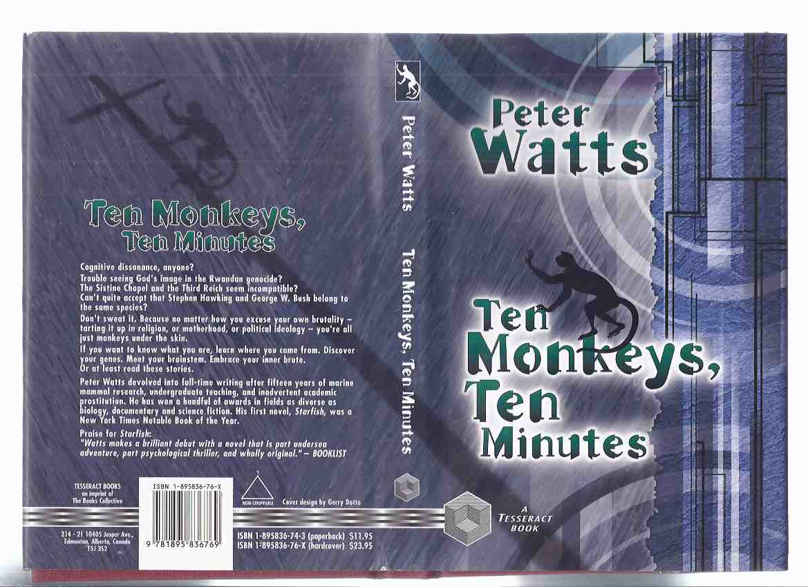 Image for Ten Monkeys, Ten Minutes -by Peter Watts -a Tesseract Book (stories include:  A Niche; Fractals; Second Coming of Jasmine Fitzgerald; Bulk Food; Nimbus; Flesh Made Word; Ambassador; Bethlehem; Home )( 10 )