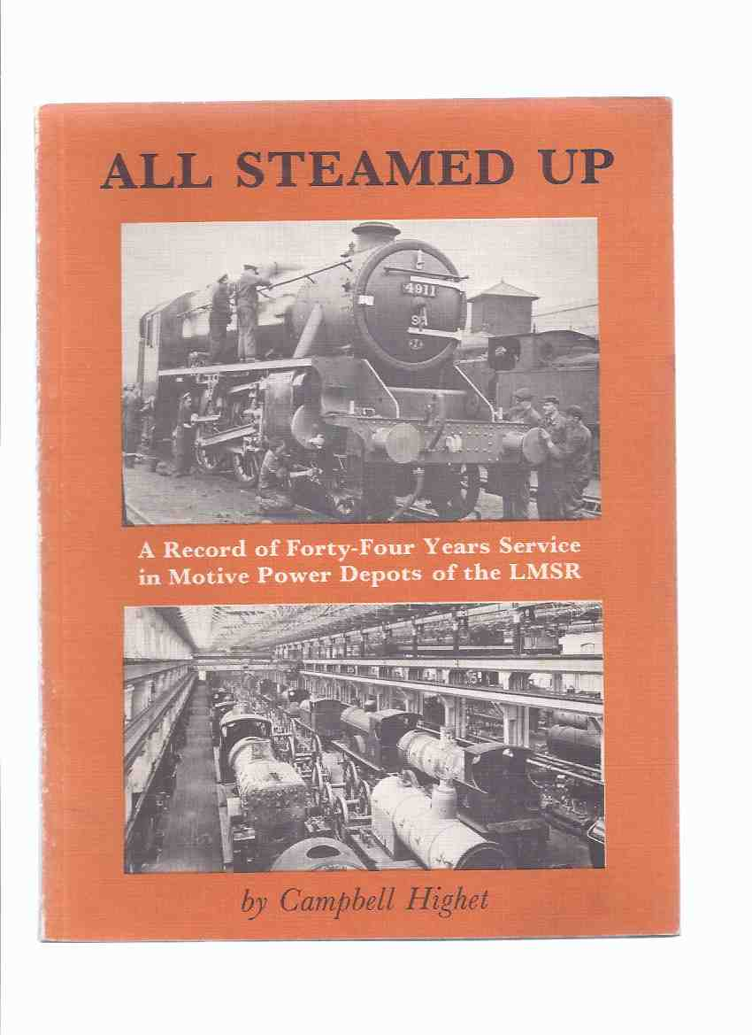 Image for All Steamed Up:  A Record of Forty-Four Years Service in Motive Power Depots of the LMSR ( London, Midland and Scottish Railway )( Trains )