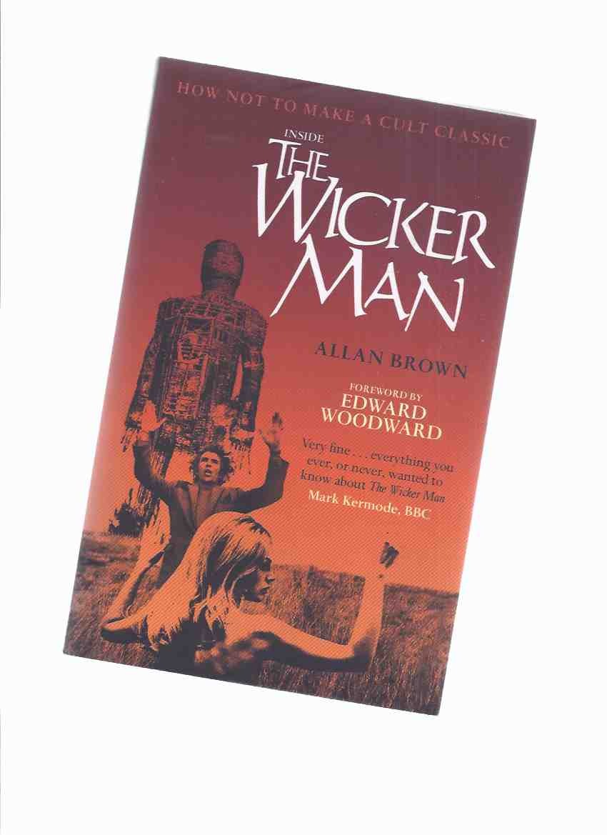 Image for Inside The Wicker Man:  How NOT to Make a Cult Classic -by Allan Brown, Foreword By Edward Woodward
