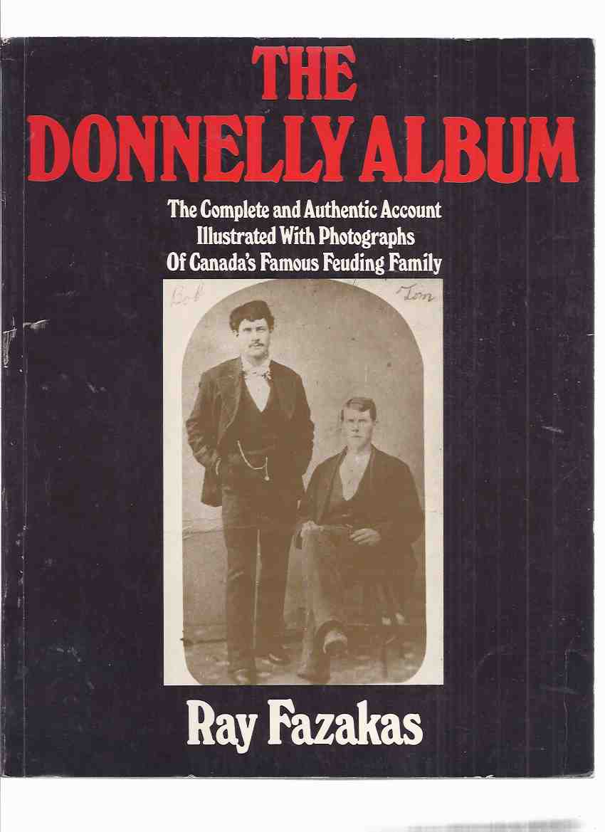 Image for The Donnelly Album:  The Complete & Authentic Account Illustrated with Photographs of Canada's Famous Feuding Family -by Ray Fazakas -a Signed Copy  ( The Black Donnellys / Lucan, Ontario )